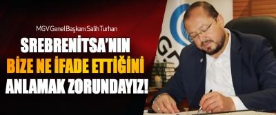 MGV Genel Başkanı Salih Turhan: Srebrenitsa'nın Bize Ne İfade Ettiğini Anlamak Zorundayız!