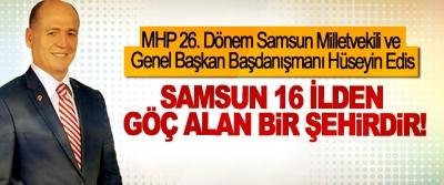 MHP 26. Dönem Samsun Milletvekili ve Genel Başkan Başdanışmanı Hüseyin Edis: Samsun 16 ilden göç alan bir şehirdir!