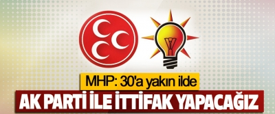 MHP: 30'a yakın ilde Ak Parti İle İttifak Yapacağız