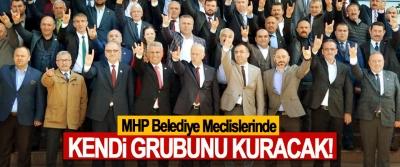 MHP Belediye Meclislerinde Kendi Grubunu Kuracak!