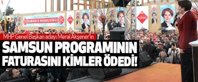 MHP Genel Başkan adayı Meral Akşener'in Samsun programının faturasını kimler ödedi!