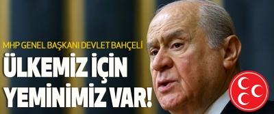 MHP Genel Başkanı Devlet Bahçeli Ülkemiz İçin Yeminimiz Var!
