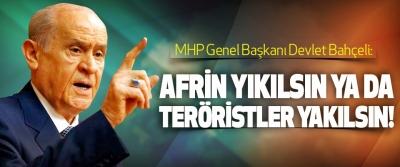 MHP Genel Başkanı Devlet Bahçeli: Afrin yıkılsın ya da teröristler yakılsın!