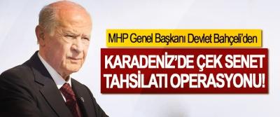 MHP Genel Başkanı Devlet Bahçeli'den Karadeniz'de çek senet tahsilatı operasyonu!