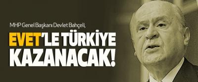 MHP Genel Başkanı Devlet Bahçeli, Evet'le Türkiye Kazanacak!