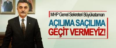 MHP Genel Sekreteri Büyükataman; Açılıma saçılıma geçit vermeyiz!