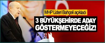 MHP Lideri Bahçeli açıkladı: 3 Büyükşehirde Aday Göstermeyeceğiz!