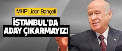 MHP Lideri Bahçeli: İstanbul'da Aday Çıkarmayız!
