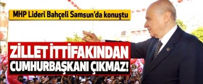 MHP Lideri Bahçeli Samsun'da konuştu, Zillet ittifakından cumhurbaşkanı çıkmaz!