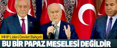 MHP Lideri Devlet Bahçeli: Bu Bir Papaz Meselesi Değildir