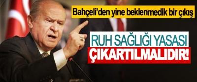 MHP lideri Devlet Bahçeli: Ruh sağlığı yasası çıkartılmalıdır!