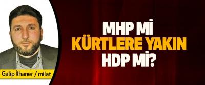 MHP mi Kürtlere Yakın HDP mi?