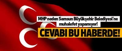 MHP neden Samsun Büyükşehir Belediyesi'ne muhalefet yapamıyor!