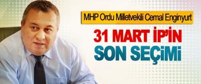 MHP Ordu Milletvekili Cemal Enginyurt: 31 Mart İP'in Son Seçimi