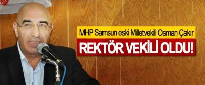MHP Samsun eski Milletvekili Osman Çakır Rektör vekili oldu!