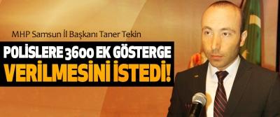 MHP Samsun İl Başkanı Taner Tekin, Polislere 3600 ek gösterge verilmesini istedi!