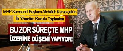 MHP Samsun İl Başkanı Abdullah Karapıçak: Bu zor süreçte MHP üzerine düşeni yapıyor!