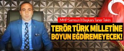 MHP Samsun İl Başkanı Taner Tekin; Terör türk milletine boyun eğdiremeyecek!