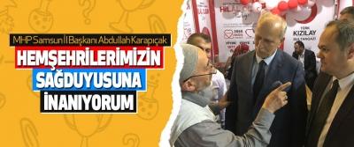 MHP Samsun İl Başkanı Abdullah Karapıçak: Hemşehrilerimizin Sağduyusuna İnanıyorum