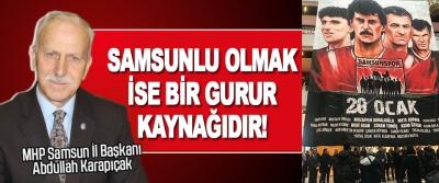 MHP Samsun İl Başkanı Karapıçak Samsunlu Olmak İse Bir Gurur Kaynağıdır!
