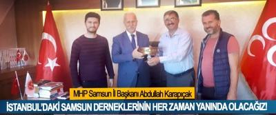 MHP Samsun İl Başkanı Abdullah Karapıçak: İstanbul'daki samsun derneklerinin her zaman yanında olacağız!