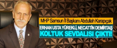 MHP Samsun İl Başkanı Abdullah Karapıçak: Erhan Usta yürekli, Necattin Demirtaş koltuk sevdalısı çıktı!