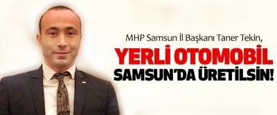 MHP Samsun İl Başkanı Taner Tekin, Yerli otomobil Samsun'da üretilsin!