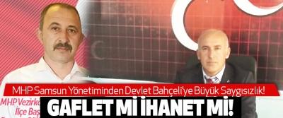 MHP Samsun İl Başkanlığı'ndan Devlet Bahçeli'ye Büyük Saygısızlık!