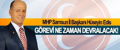 MHP Samsun İl Başkanı Hüseyin Edis Görevi ne zaman devralacak!