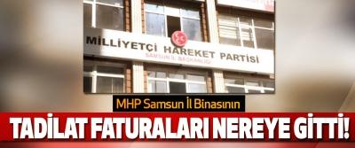 MHP Samsun İl Binasının Tadilat faturaları nereye gitti!