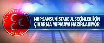 Mhp Samsun İstanbul Seçimleri İçin Çıkarma Yapmaya Hazırlanıyor