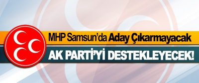 MHP Samsun'da Aday Çıkarmayacak, Ak Parti'yi Destekleyecek!