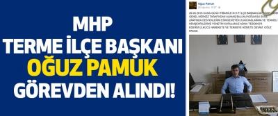 Mhp Terme İlçe Başkanı Oğuz Pamuk Görevden Alındı!
