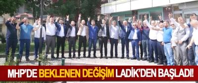 MHP'de Beklenen Değişim Ladik'den Başladı!