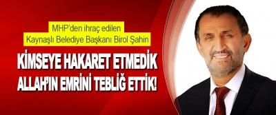 MHP'den İhraç Edilen Kaynaşlı Belediye Başkanı Birol Şahin Kimseye Hakaret Etmedik Allah'ın Emrini Tebliğ Ettik!