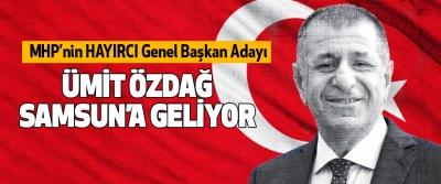 MHP'nin HAYIRCI Genel Başkan Adayı Ümit Özdağ Samsun'a Geliyor