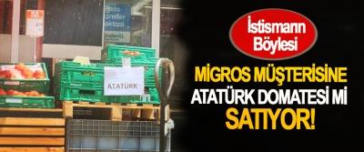 Migros müşterisine Atatürk domatesi mi satıyor!