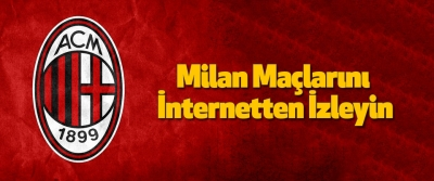 Milan Maçlarını İnternetten İzleyin