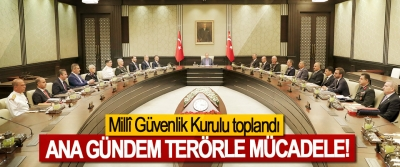 Millî Güvenlik Kurulu toplandı, Ana gündem terörle mücadele!