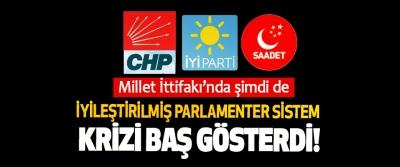 Millet İttifakı'nda şimdi de İyileştirilmiş parlamenter sistem krizi baş gösterdi!