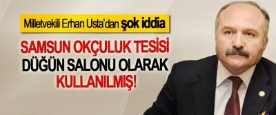 Milletvekili Erhan Usta'dan şok iddia: Samsun okçuluk tesisi düğün salonu olarak kullanılmış!