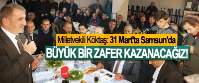 Milletvekili Köktaş: 31 Mart'ta Samsun'da Büyük Bir Zafer Kazanacağız!