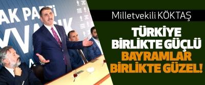 Milletvekili Köktaş: Türkiye birlikte güçlü, bayramlar birlikte güzel!