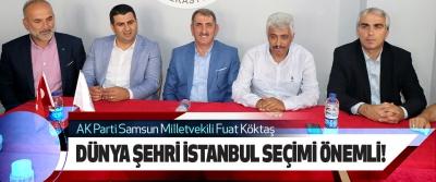Milletvekili Köktaş: Dünya Şehri İstanbul Seçimi Önemli!