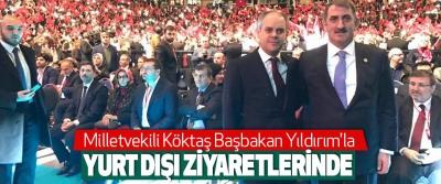 Milletvekili Köktaş, Başbakan Yıldırım'la Yurt Dışı Ziyaretlerinde