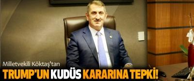 Milletvekili Köktaş'tan Trump'un Kudüs Kararına Tepki!