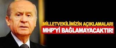 Milletvekilimizin açıklamaları MHP'yi bağlamayacaktır!