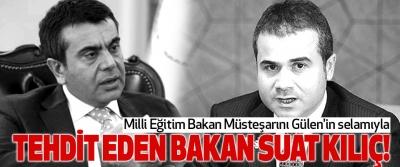Milli Eğitim Bakan Müsteşarını Gülen'in selamıyla Tehdit eden bakan suat kılıç!