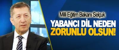 Milli Eğitim Bakanı Selçuk: Yabancı dil neden zorunlu olsun!