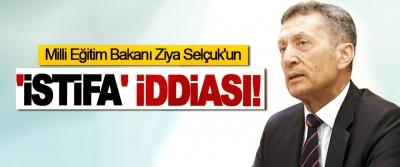 Milli Eğitim Bakanı Ziya Selçuk'un 'İstifa' iddiası!
